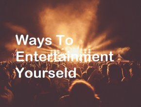 ways to entertainment yourself