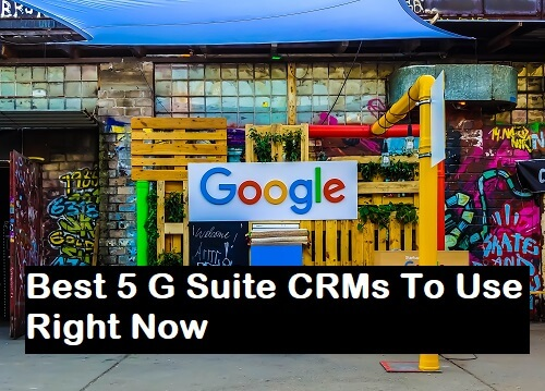 Best 5 G Suite CRMs To Use Right Now
