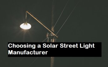 Choosing a Solar Street Light Manufacturer