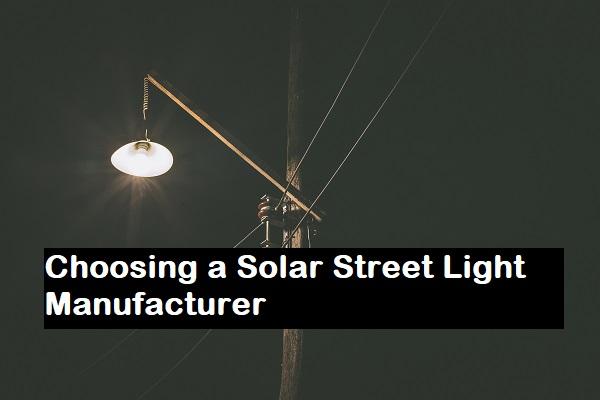 Choosing a Solar Street Light Manufacturer