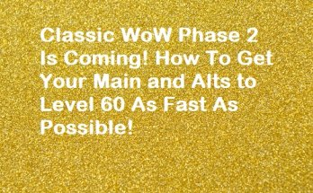Classic WoW Phase 2 Is Coming! How To Get Your Main and Alts to Level 60 As Fast As Possible!