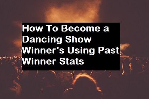 How To Become a Dancing Show Winner's Using Past Winner Stats