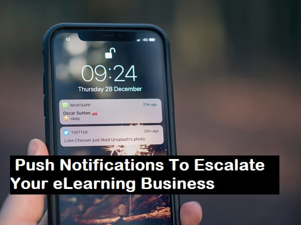Push Notifications To Escalate Your eLearning Business