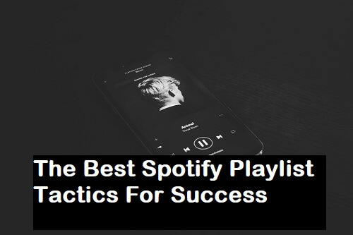 The Best Spotify Playlist Tactics For Success