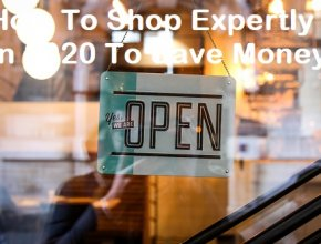 How To Shop Expertly In 2020 To Save Money
